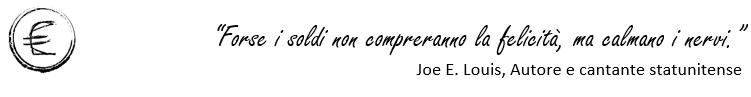 Forse i soldi non compreranno la felicità, ma calmano i nervi - Joe E. Louis