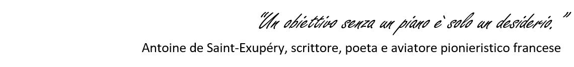 """""""Un obiettivo senza un piano è solo un desiderio."""" Antoine de Saint-Exupéry,"""
